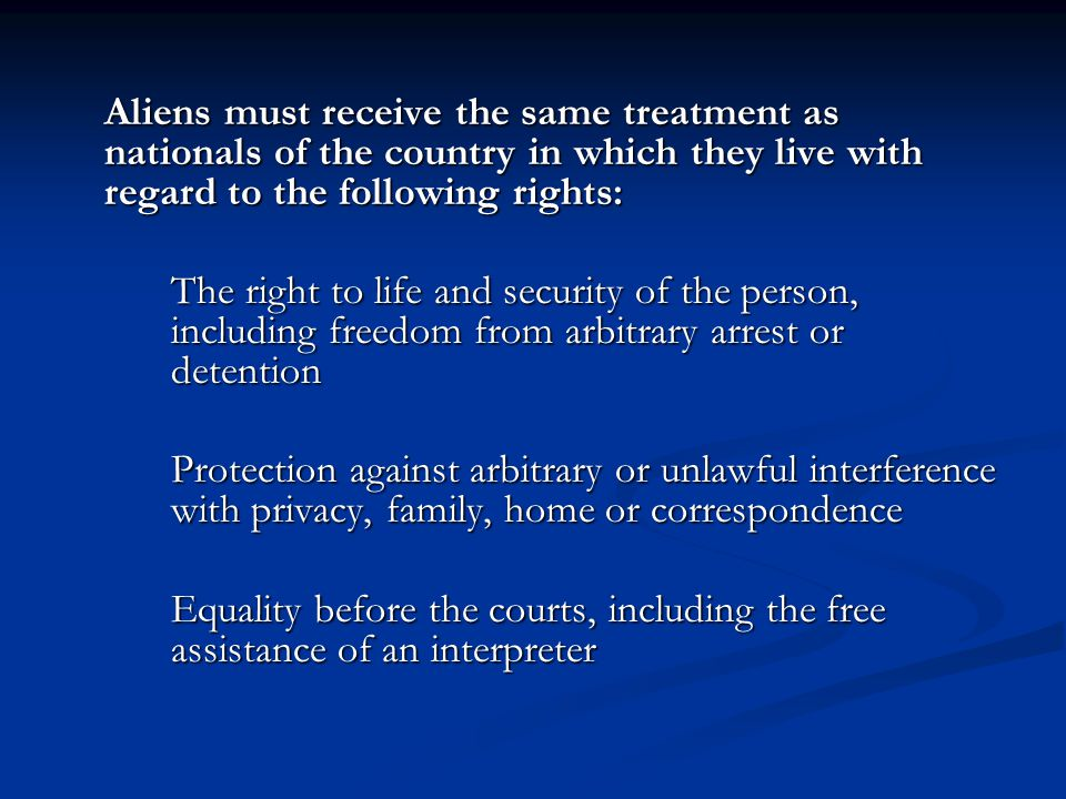 Aliens must receive the same treatment as nationals of the country in which they live with regard to the following rights: The right to life and secur