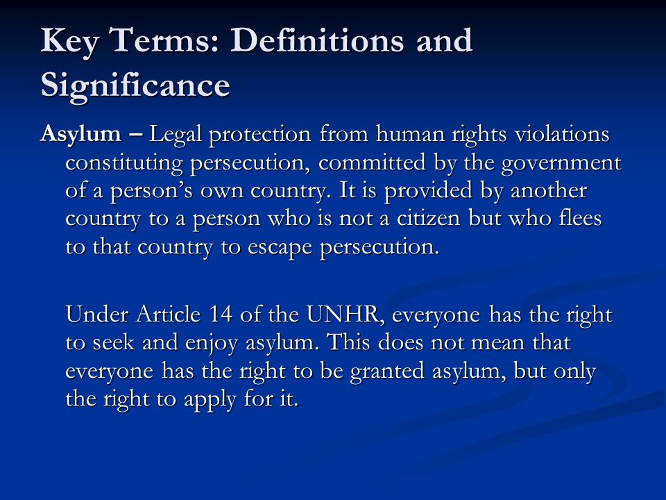 Key Terms: Definitions and Significance Asylum – Legal protection from human rights violations constituting persecution, committed by the government o