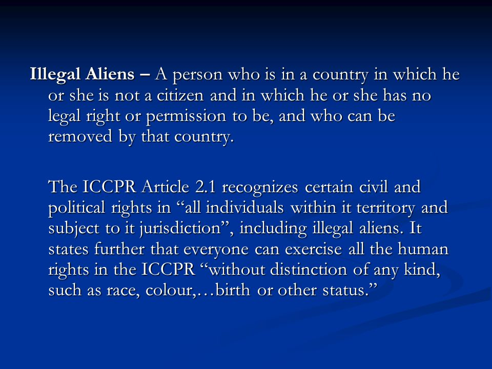 The following additional rights of aliens are particularly enumerated in the Declaration: Protection from torture or cruel, inhuman, or degrading punishment Freedom from being subjected to medical or scientific experimentation without the alien's free consent Protection against arbitrary or unlawful expulsion from the country