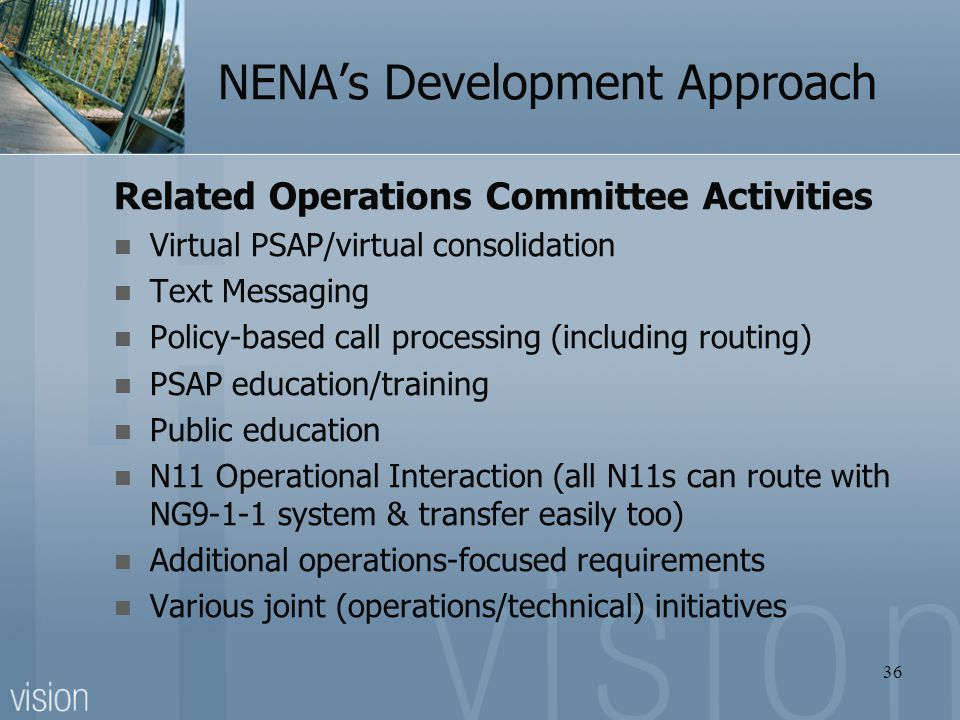 NENA's Development Approach Related Operations Committee Activities Virtual PSAP/virtual consolidation Text Messaging Policy-based call processing (in