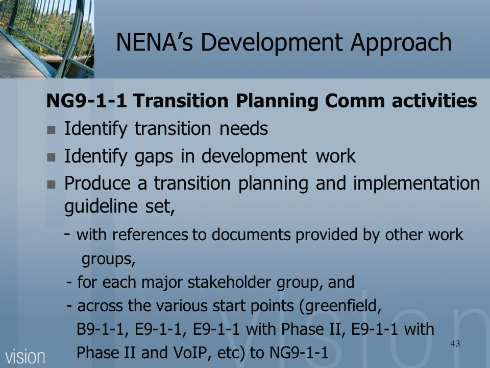 NENA's Development Approach NG9-1-1 Transition Planning Comm activities Identify transition needs Identify gaps in development work Produce a transiti