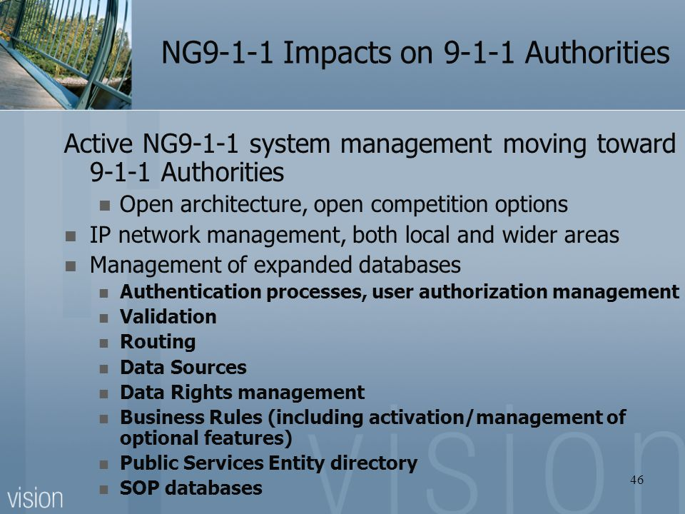NG9-1-1 Impacts on 9-1-1 Authorities Active NG9-1-1 system management moving toward 9-1-1 Authorities Open architecture, open competition options IP n