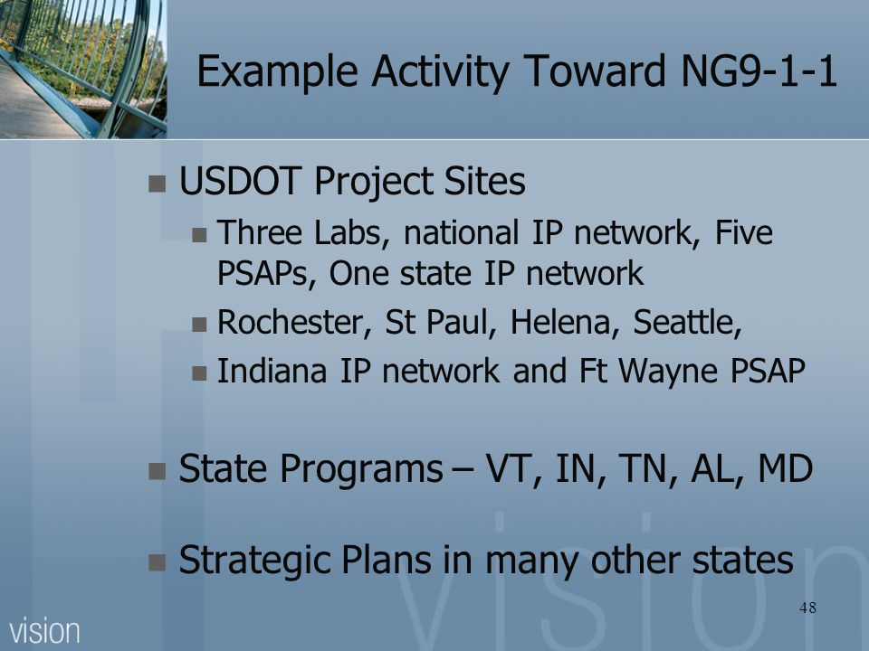 Example Activity Toward NG9-1-1 USDOT Project Sites Three Labs, national IP network, Five PSAPs, One state IP network Rochester, St Paul, Helena, Seat
