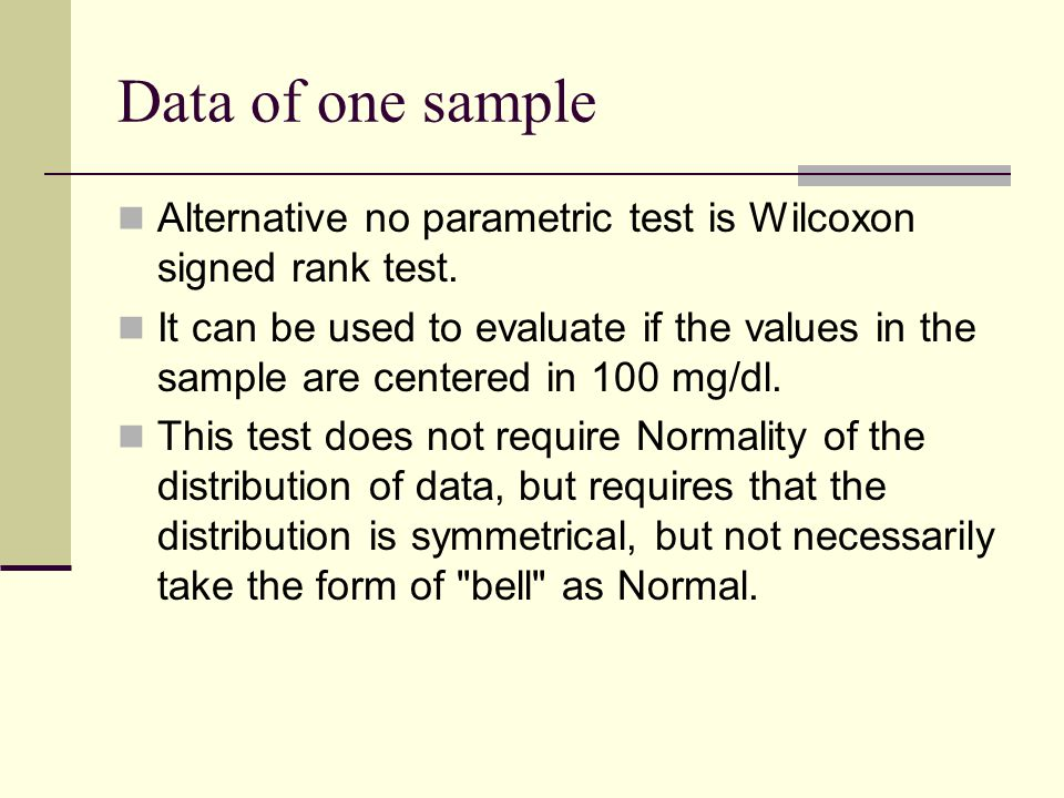 Data of one sample Alternative no parametric test is Wilcoxon signed rank test. It can be used to evaluate if the values in the sample are centered in