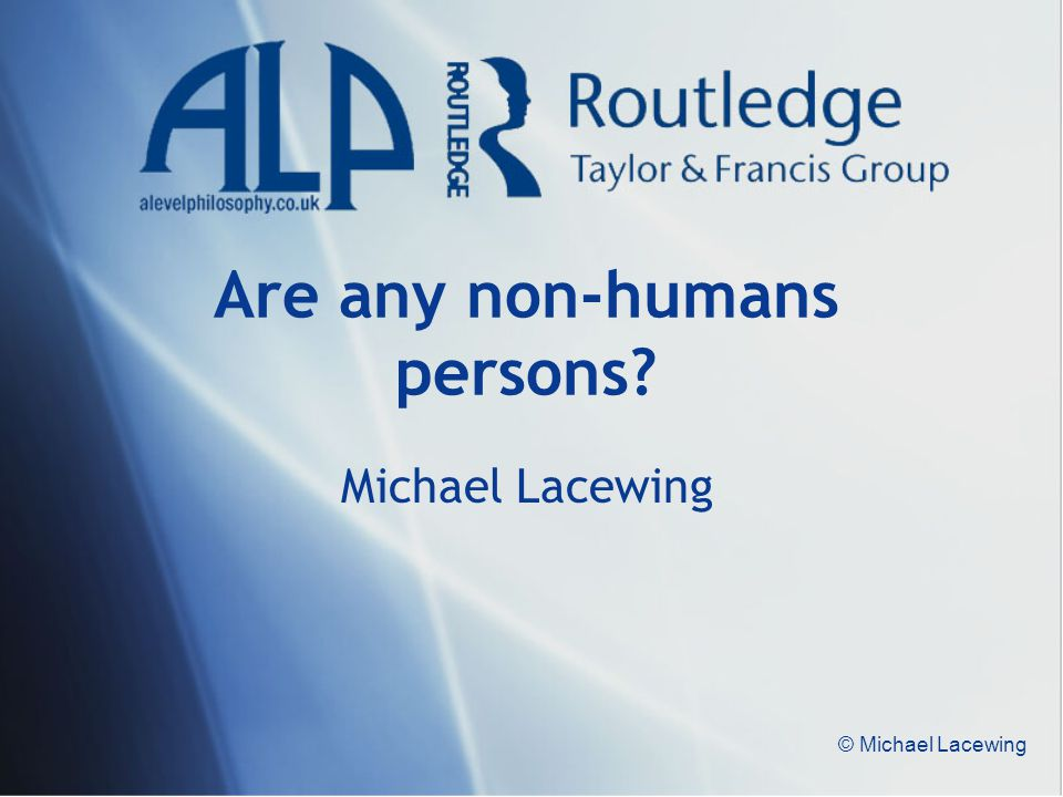 © Michael Lacewing Are any non-humans persons? Michael Lacewing