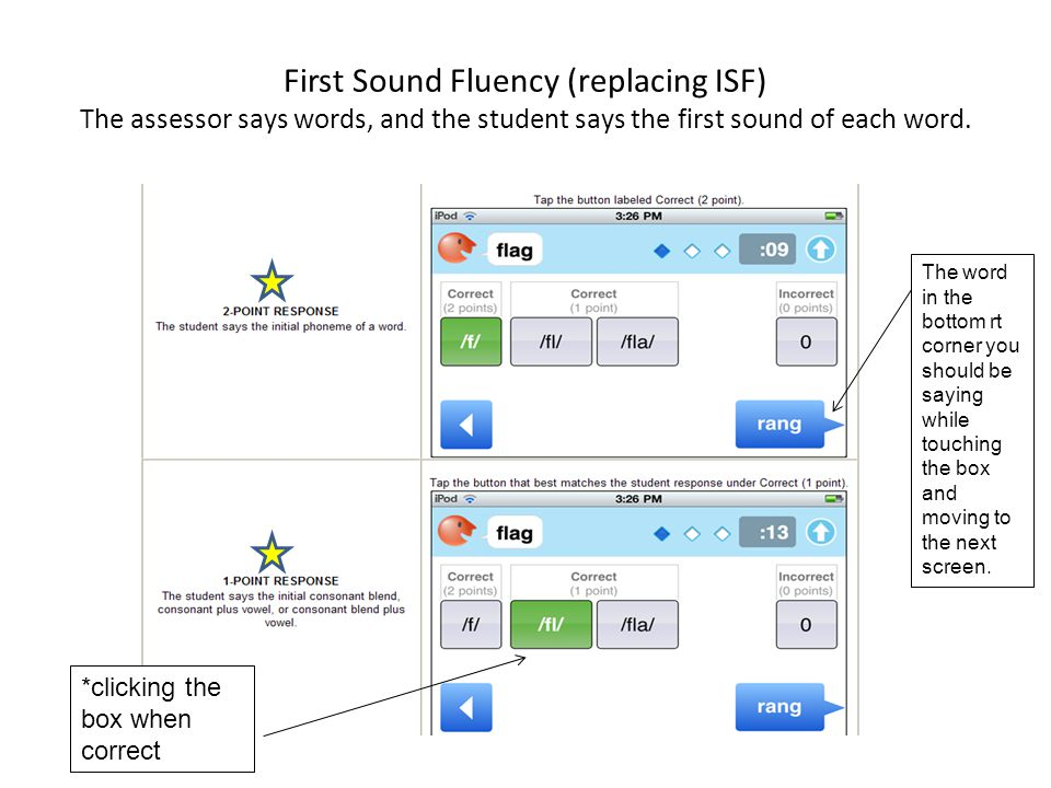 First Sound Fluency (replacing ISF) The assessor says words, and the student says the first sound of each word.