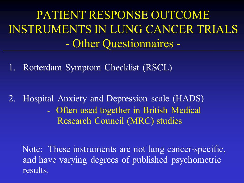 PATIENT RESPONSE OUTCOME INSTRUMENTS IN LUNG CANCER TRIALS - Other Questionnaires - 1.Rotterdam Symptom Checklist (RSCL) 2.Hospital Anxiety and Depres