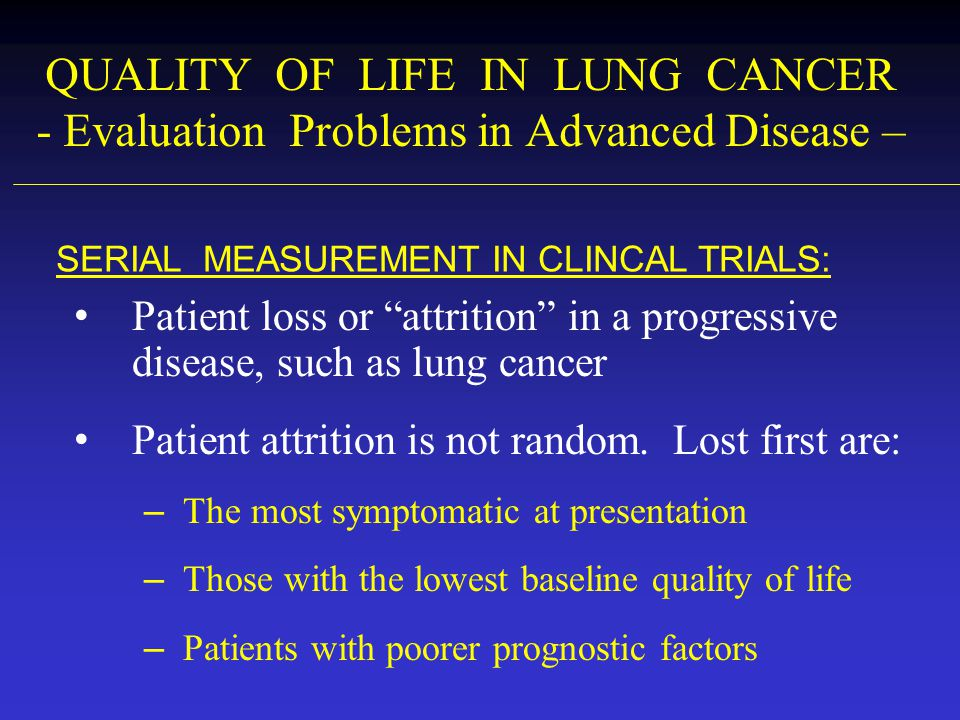 """QUALITY OF LIFE IN LUNG CANCER - Evaluation Problems in Advanced Disease – Patient loss or """"attrition"""" in a progressive disease, such as lung cancer P"""