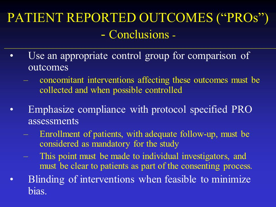 """PATIENT REPORTED OUTCOMES (""""PROs"""") - Conclusions - Use an appropriate control group for comparison of outcomes –concomitant interventions affecting th"""