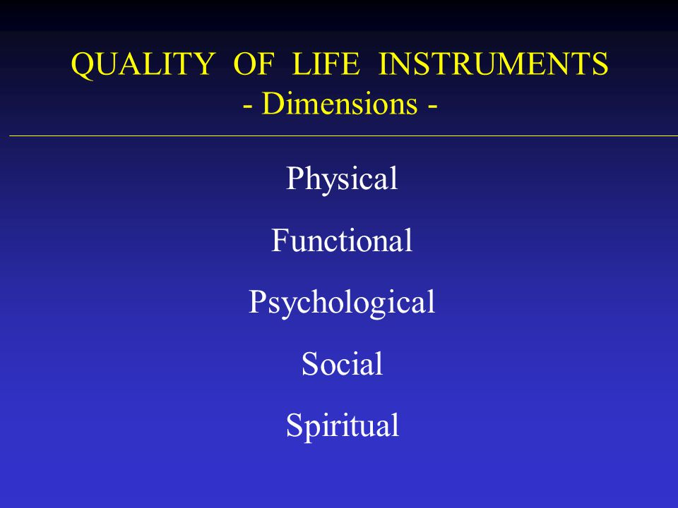 QUALITY OF LIFE INSTRUMENTS - Dimensions - Physical Functional Psychological Social Spiritual