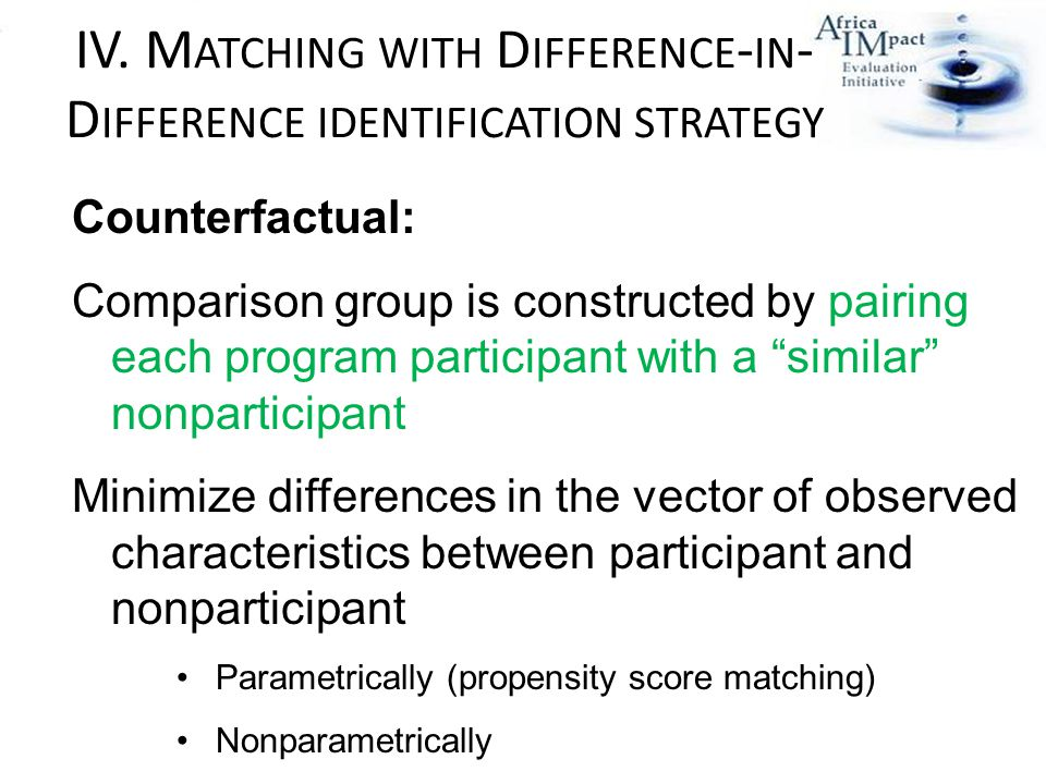 IV. M ATCHING WITH D IFFERENCE - IN - D IFFERENCE IDENTIFICATION STRATEGY Counterfactual: Comparison group is constructed by pairing each program part