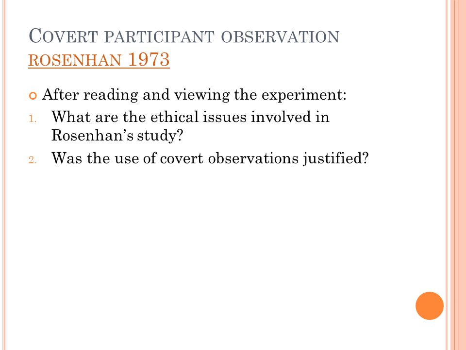 C OVERT PARTICIPANT OBSERVATION ROSENHAN 1973 ROSENHAN 1973 After reading and viewing the experiment: 1. What are the ethical issues involved in Rosen