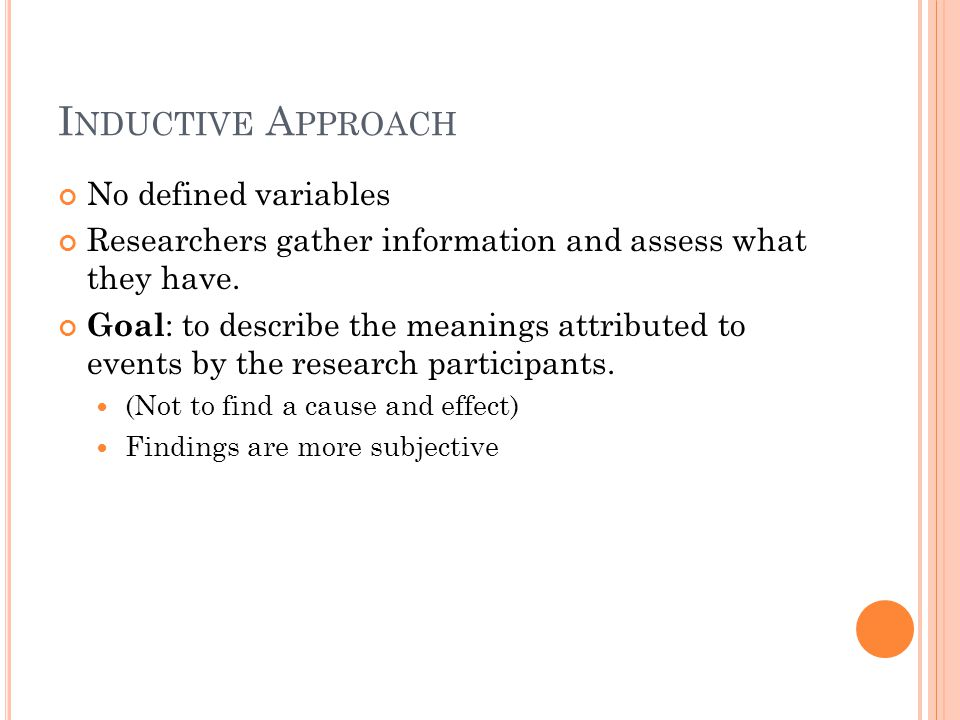 I NDUCTIVE A PPROACH No defined variables Researchers gather information and assess what they have.
