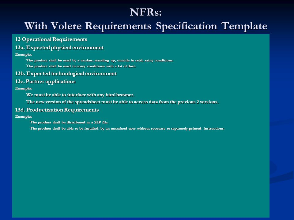 Lawrence Chung NFRs: With Volere Requirements Specification Template 13 Operational Requirements 13a. Expected physical environment Examples The produ