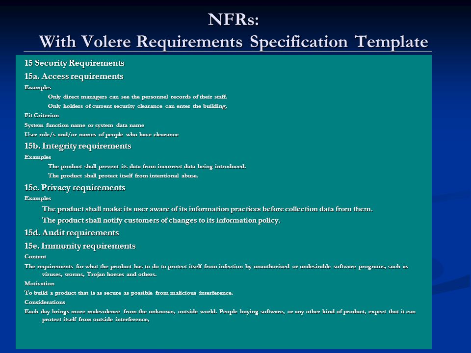 Lawrence Chung NFRs: With Volere Requirements Specification Template 15 Security Requirements 15a. Access requirements Examples Only direct managers c