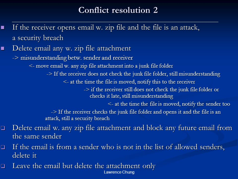 Lawrence Chung Conflict resolution 2 If the receiver opens email w. zip file and the file is an attack, If the receiver opens email w. zip file and th