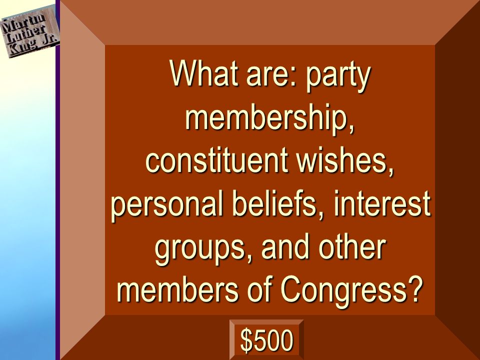 Name four of five factors that may influence a vote or action by a member of Congress. next