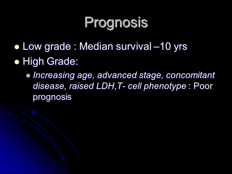 Prognosis Low grade : Median survival –10 yrs Low grade : Median survival –10 yrs High Grade: High Grade: Increasing age, advanced stage, concomitant
