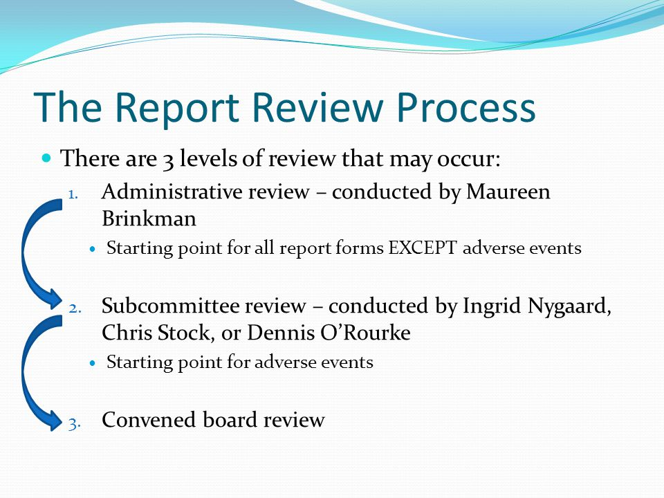 The Report Review Process There are 3 levels of review that may occur: 1.