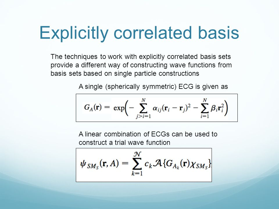 Explicitly correlated basis The techniques to work with explicitly correlated basis sets provide a different way of constructing wave functions from b