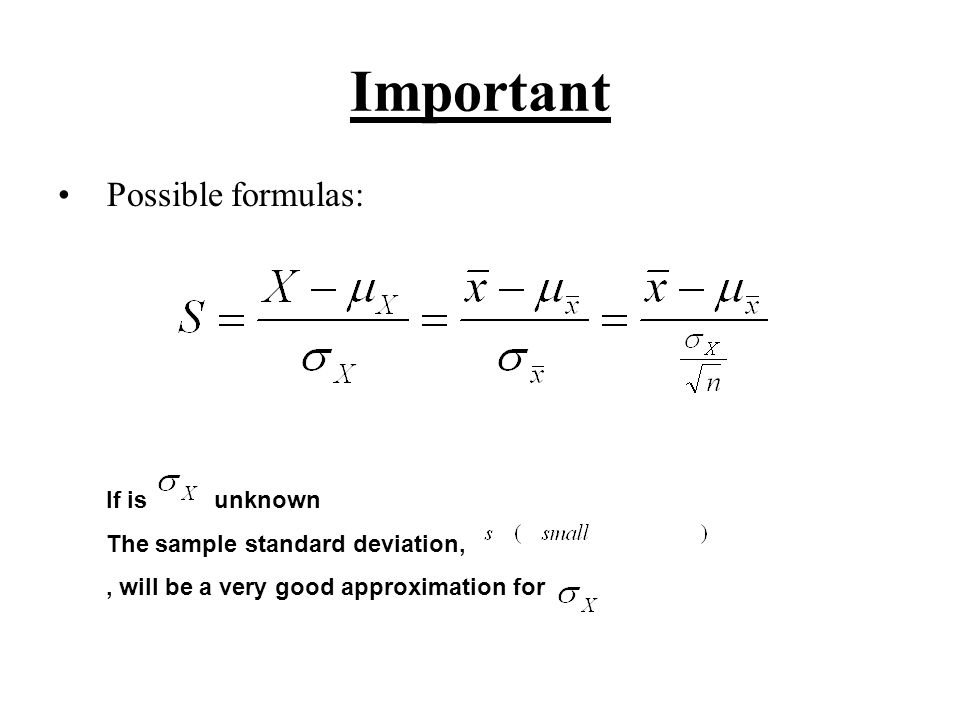 Important Possible formulas: If is unknown The sample standard deviation,, will be a very good approximation for