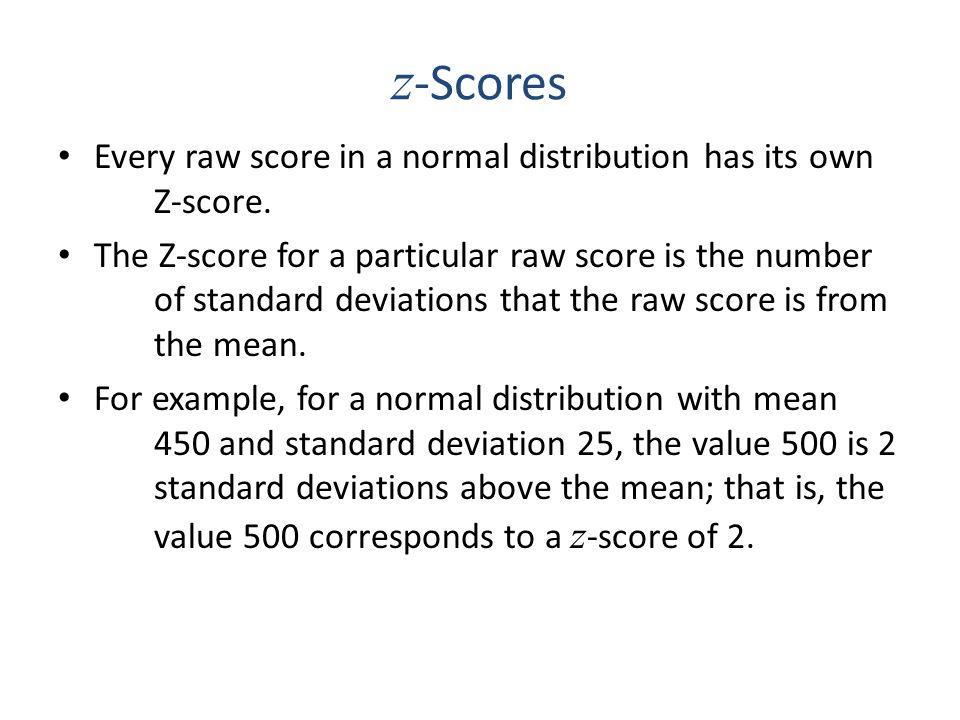 Standard Normal Distribution The standard normal distribution has a mean of μ = 0 and a standard deviation of σ = 1.