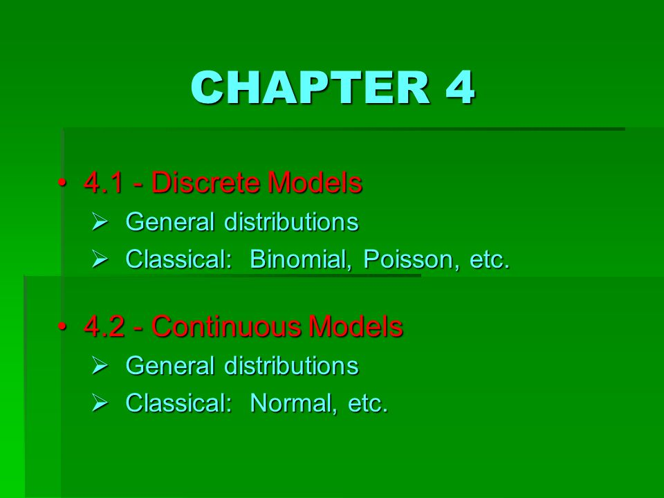CHAPTER 4 4 4.1 - Discrete Models  G eneral distributions  C lassical: Binomial, Poisson, etc.