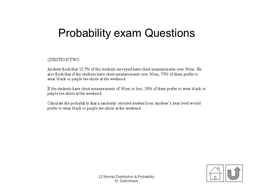 L2 Normal Distribution & Probability M. Guttormson Probability exam Questions