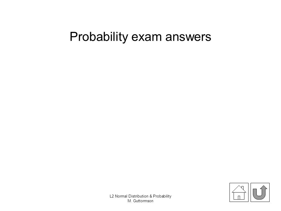 L2 Normal Distribution & Probability M. Guttormson Probability exam answers