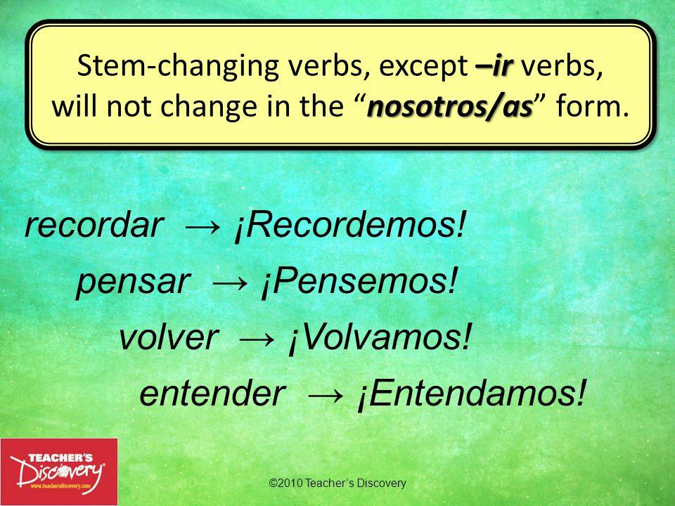 cqu sacar →¡Saquemos! ggu pagar → ¡Paguemos! zc almorzar → ¡Almorcemos! ©2010 Teacher's Discovery –car–gar –zar Note: Some verbs (–car, –gar and –zar)