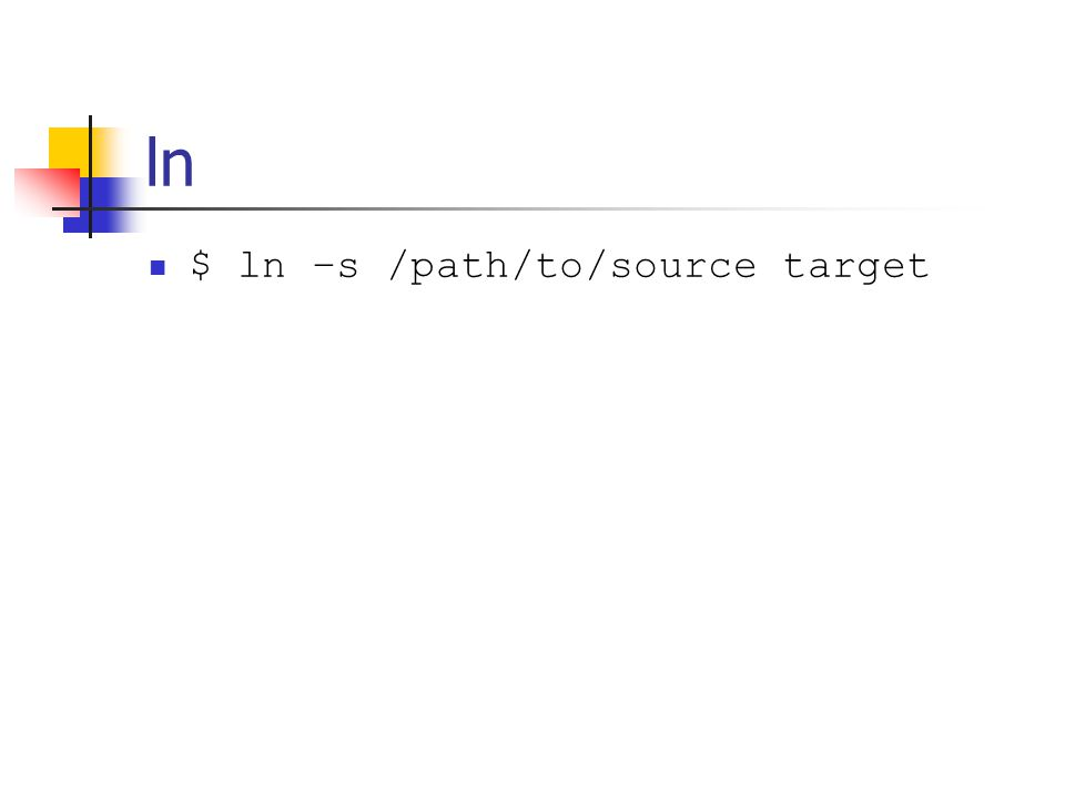 ln $ ln –s /path/to/source target
