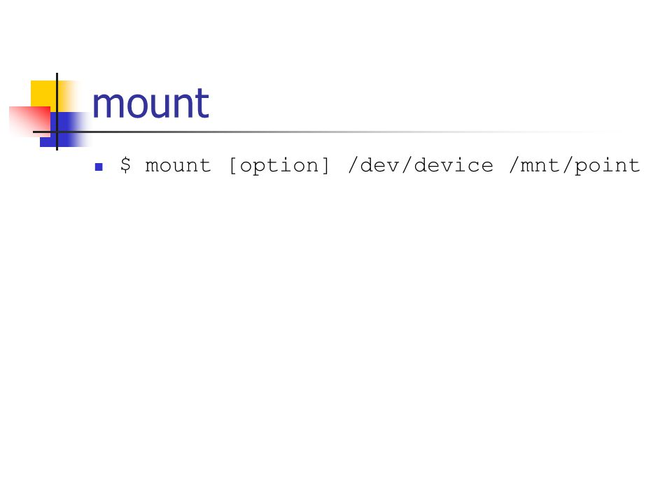 mount $ mount [option] /dev/device /mnt/point