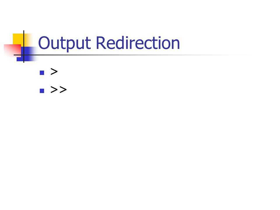 Output Redirection > >>