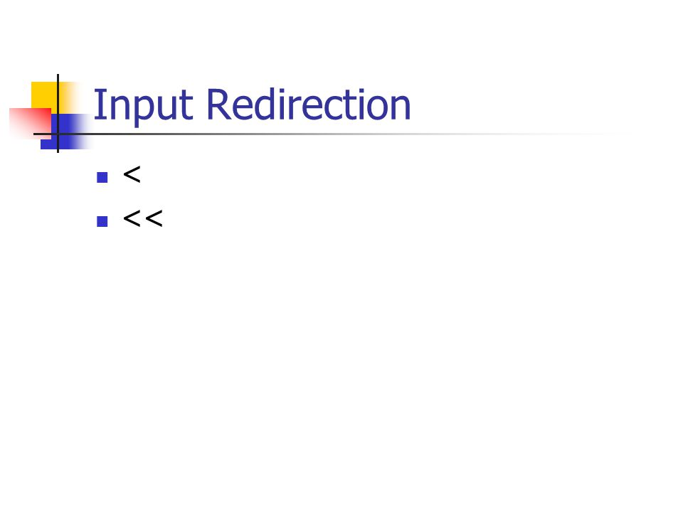 Input Redirection < <<