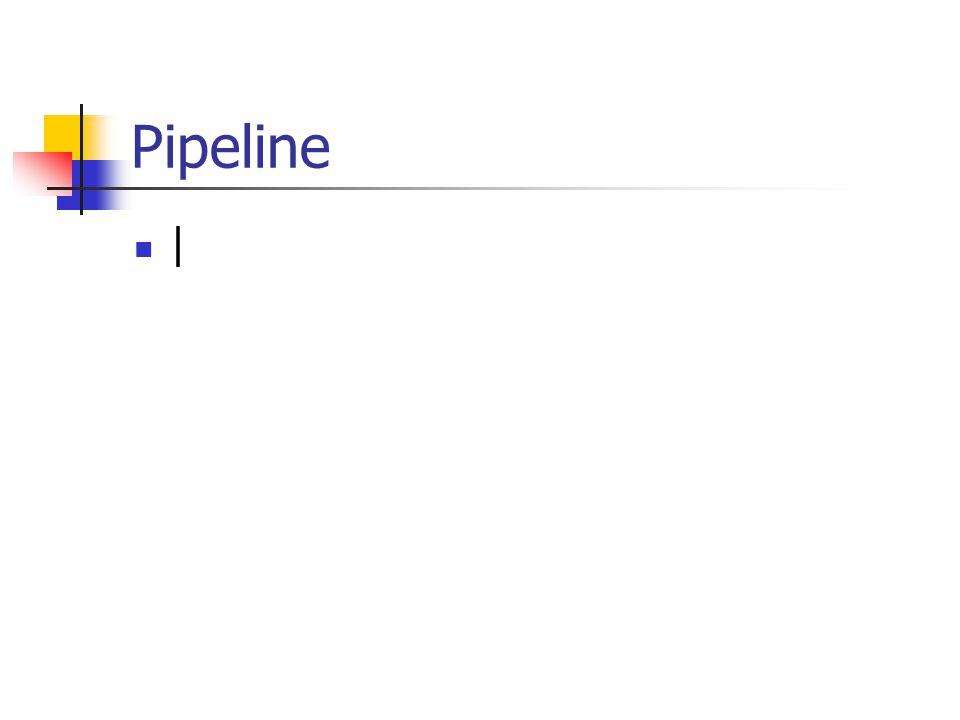 Pipeline |