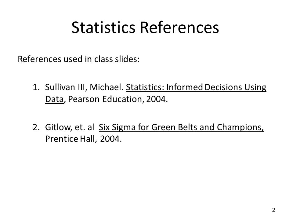 Statistics References References used in class slides: 1.Sullivan III, Michael.