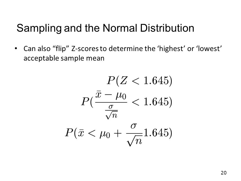 Can also flip Z-scores to determine the 'highest' or 'lowest' acceptable sample mean 20 Sampling and the Normal Distribution