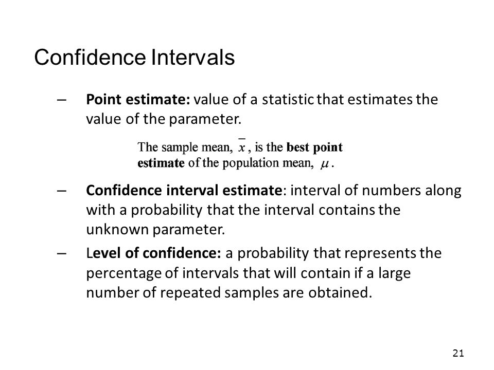 – Point estimate: value of a statistic that estimates the value of the parameter.