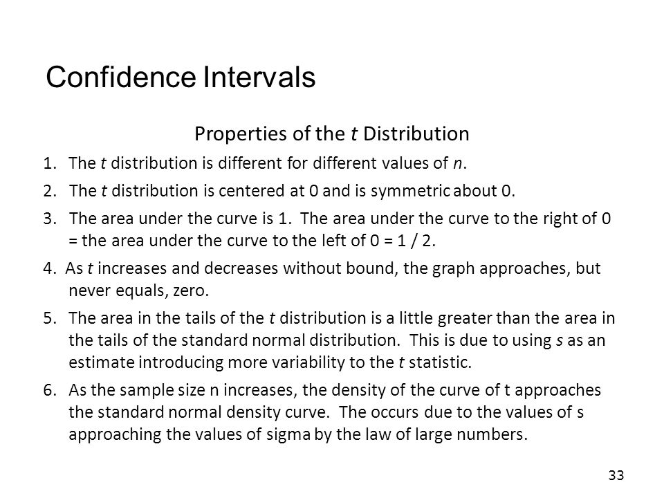 33 Properties of the t Distribution 1.The t distribution is different for different values of n.