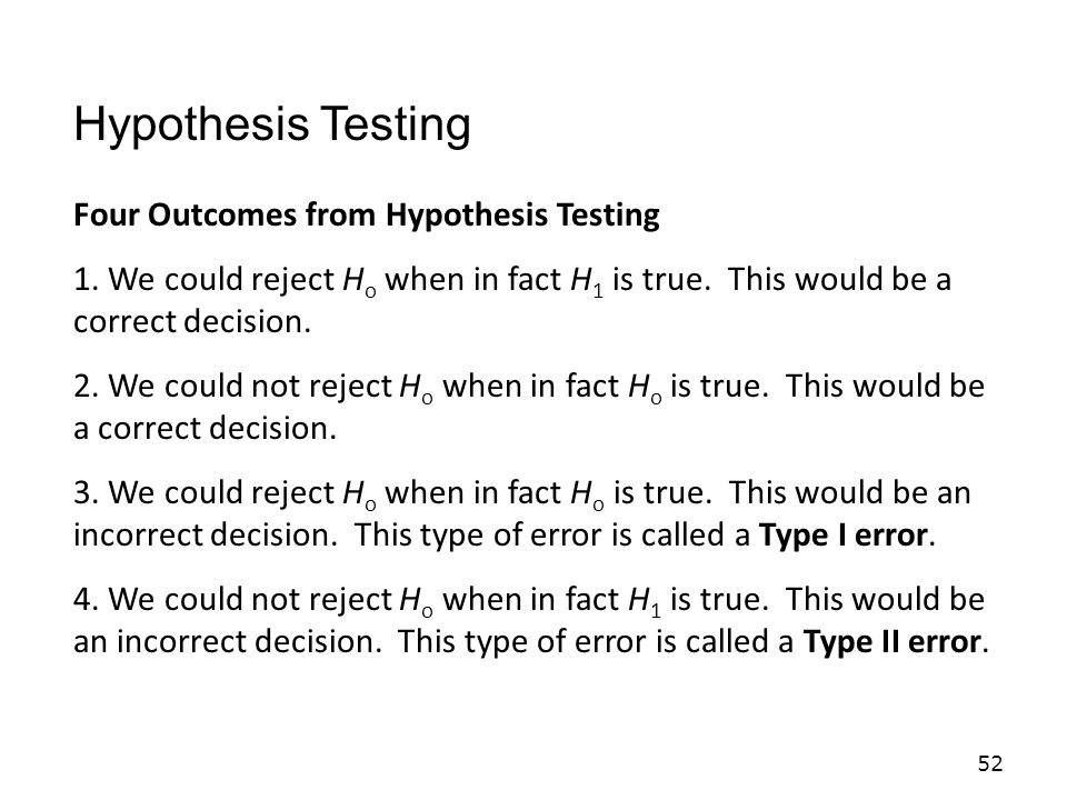52 Four Outcomes from Hypothesis Testing 1.We could reject H o when in fact H 1 is true.