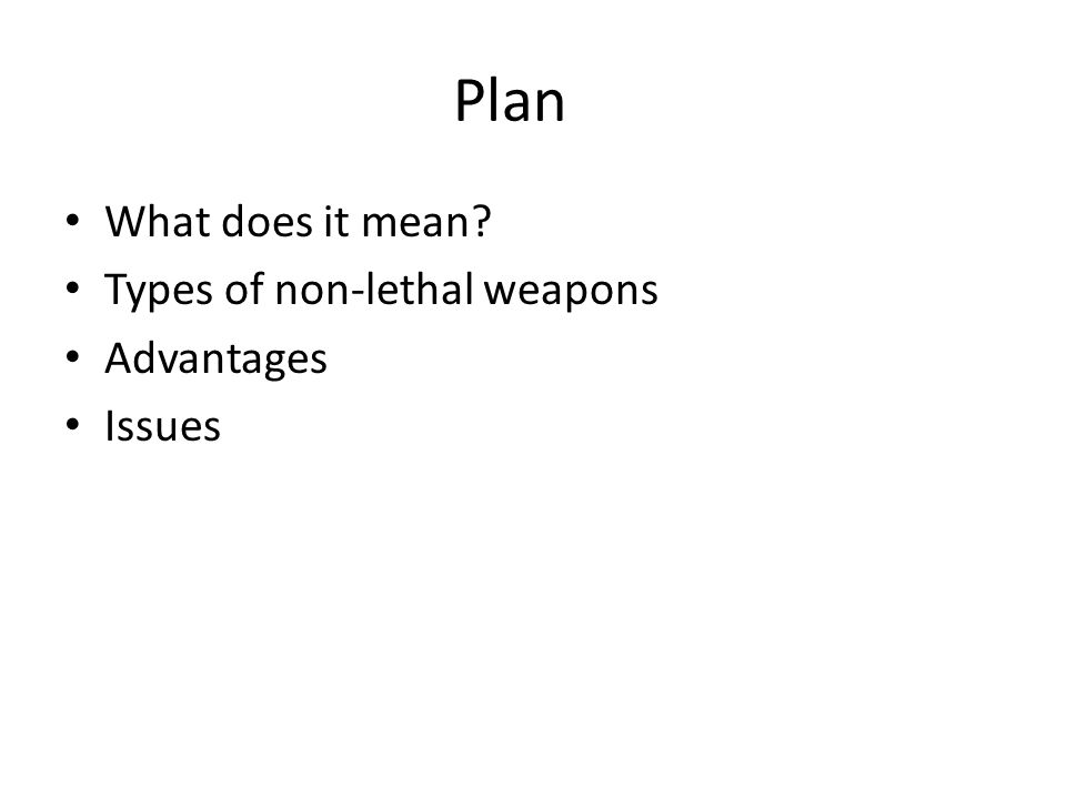 Plan What does it mean Types of non-lethal weapons Advantages Issues