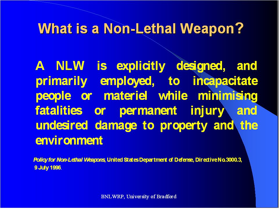 NLW Should Be Used As… A way to ameliorate the effects of war, never to make it easier to resort to it Non lethal weapons would not and should not represent a new way of war; this is no revolution in war, at least not from a moral and legal perspective