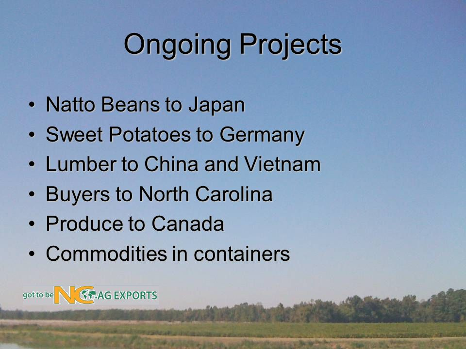 Ongoing Projects Natto Beans to JapanNatto Beans to Japan Sweet Potatoes to GermanySweet Potatoes to Germany Lumber to China and VietnamLumber to China and Vietnam Buyers to North CarolinaBuyers to North Carolina Produce to CanadaProduce to Canada Commodities in containersCommodities in containers
