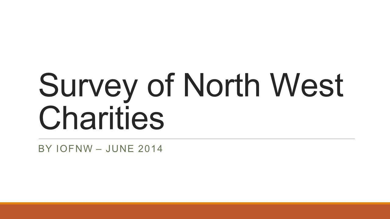 Survey of North West Charities BY IOFNW – JUNE 2014