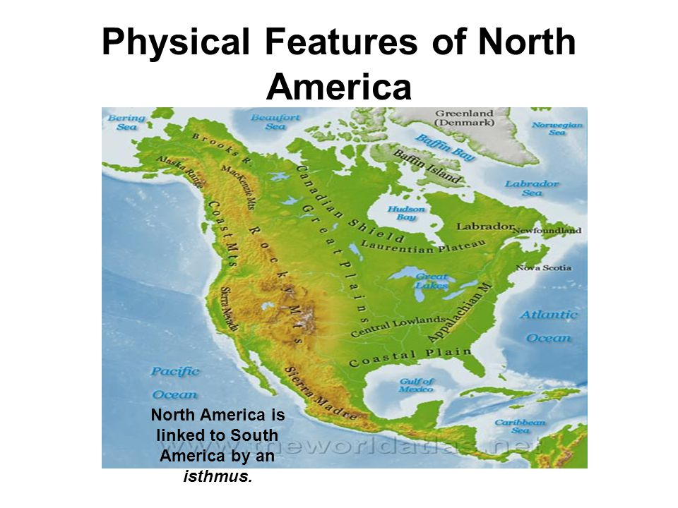 Physical Features of North America North America is linked to South America by an isthmus.