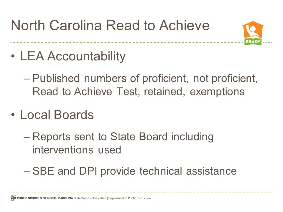 North Carolina Read to Achieve LEA Accountability –Published numbers of proficient, not proficient, Read to Achieve Test, retained, exemptions Local B
