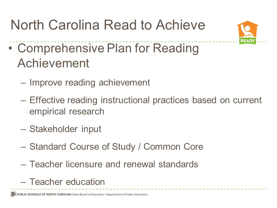 North Carolina Read to Achieve Developmental Screening and Kindergarten Entry Assessment (2014-2015) –5 essential domains Language and literacy, cognition and general knowledge, approaches toward learning, physical well- being and motor development, social and emotional development –Early language, literacy, math within 30 days