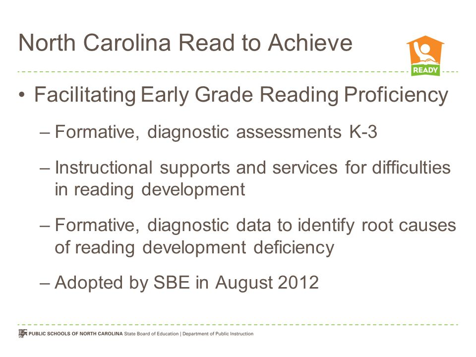 North Carolina Read to Achieve Facilitating Early Grade Reading Proficiency –Formative, diagnostic assessments K-3 –Instructional supports and service