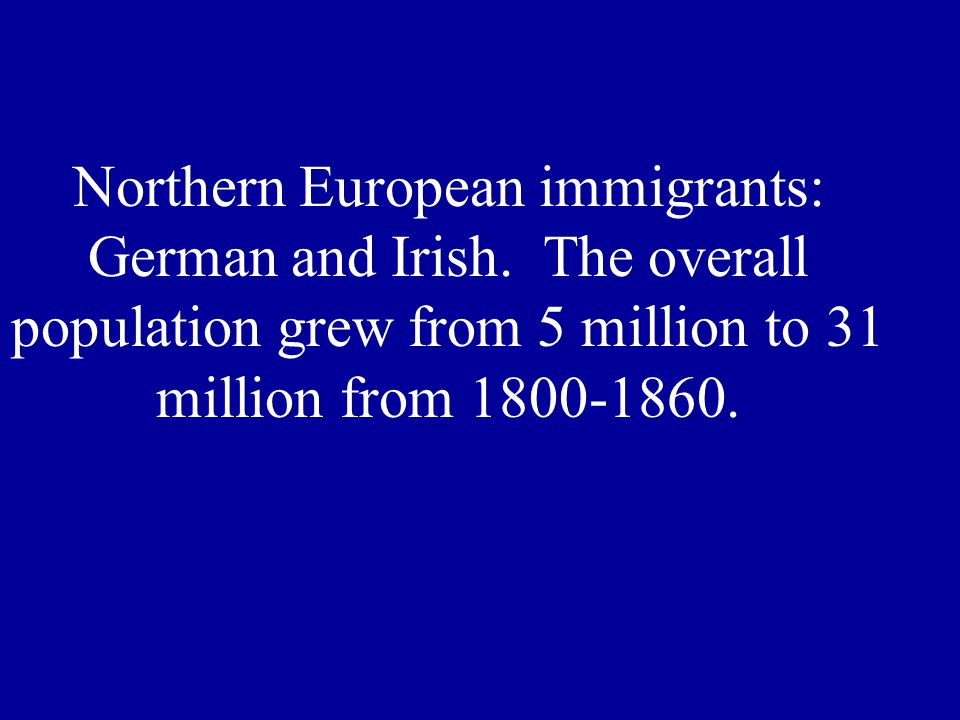 Northern European immigrants: German and Irish.