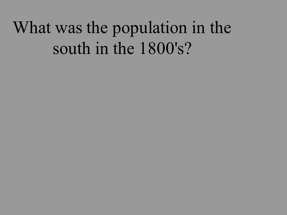 What was the population in the south in the 1800 s